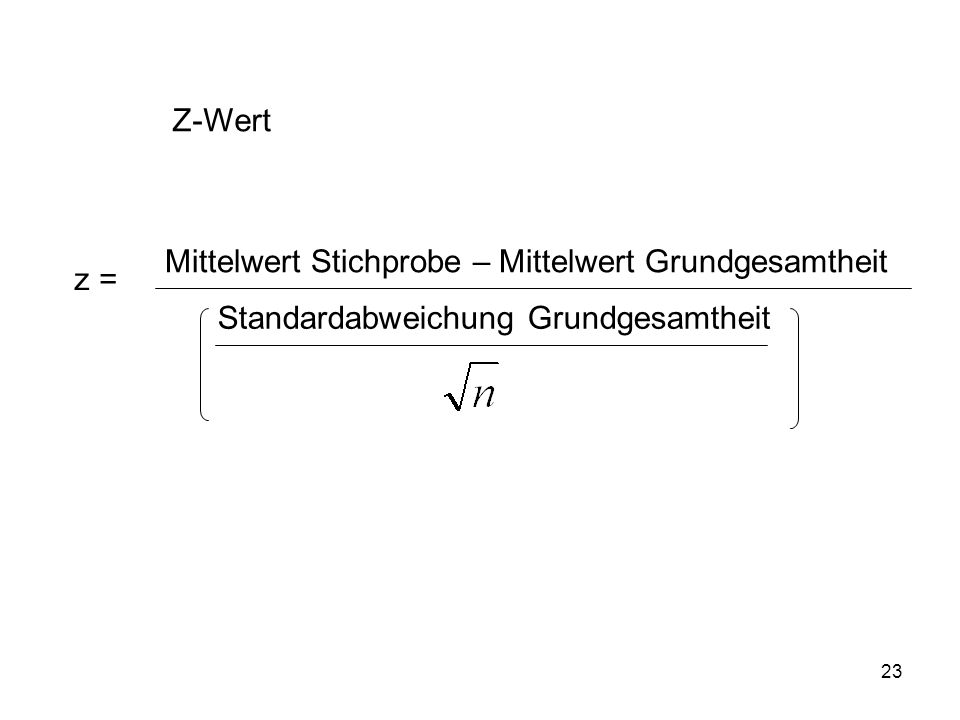 Z-Wert Mittelwert Stichprobe – Mittelwert Grundgesamtheit z = Standardabweichung Grundgesamtheit