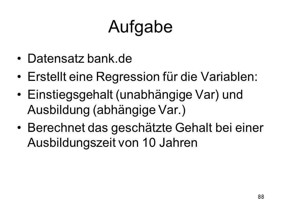 Aufgabe Datensatz bank.de Erstellt eine Regression für die Variablen: