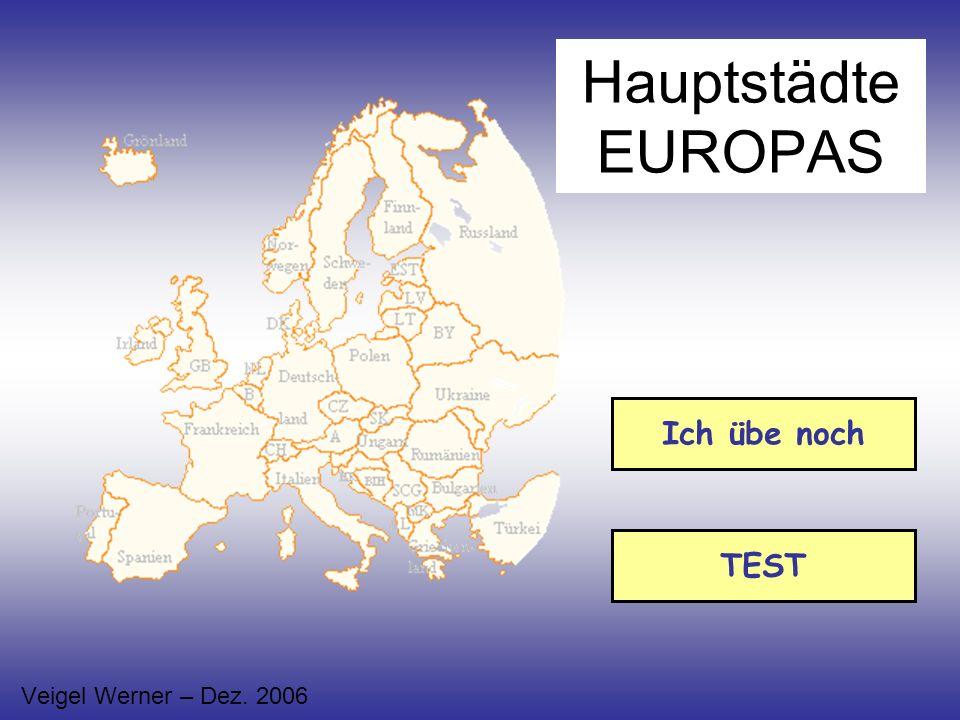 Hauptstädte EUROPAS Ich übe noch TEST Veigel Werner – Dez. 2006