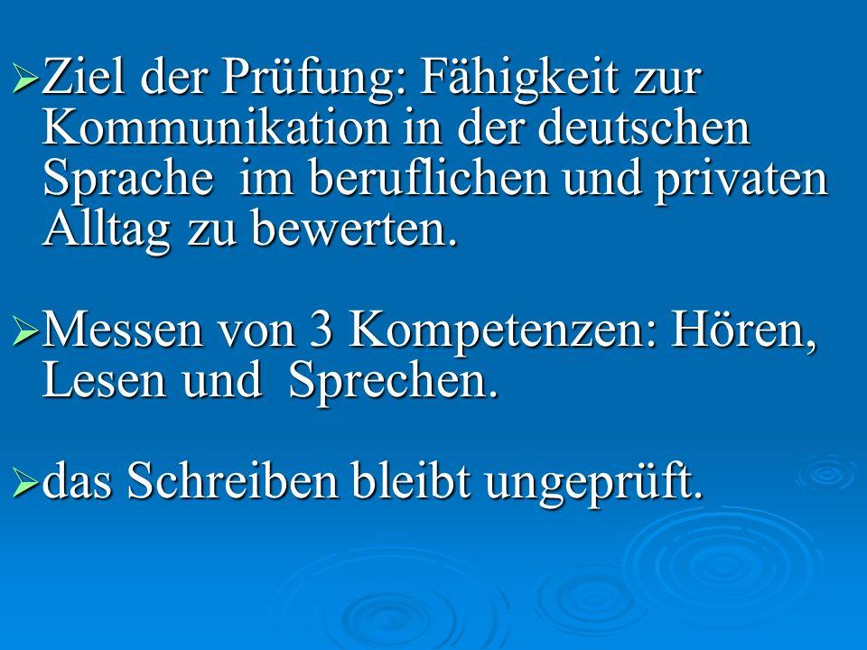 Ziel der Prüfung: Fähigkeit zur Kommunikation in der deutschen Sprache im beruflichen und privaten Alltag zu bewerten.