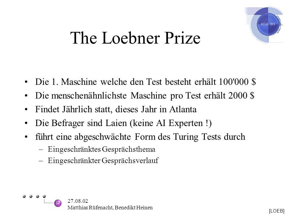 The Loebner Prize Die 1. Maschine welche den Test besteht erhält 100 000 $ Die menschenähnlichste Maschine pro Test erhält 2000 $