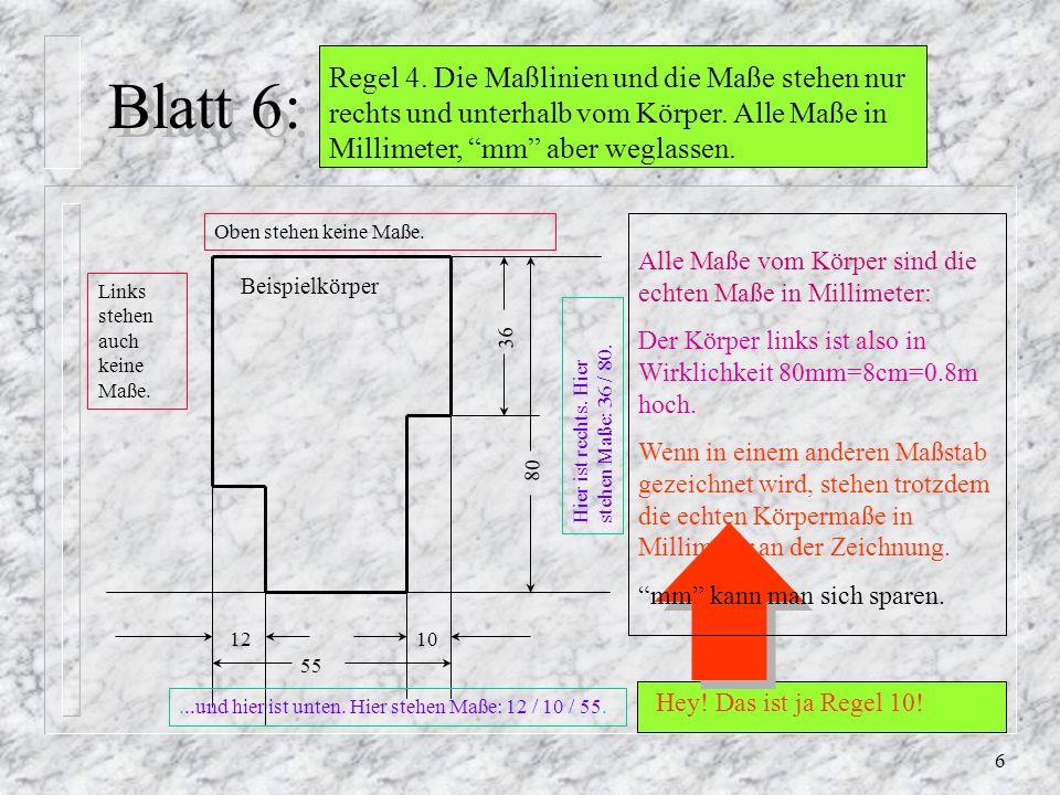 Blatt 6: Regel 4. Die Maßlinien und die Maße stehen nur rechts und unterhalb vom Körper. Alle Maße in Millimeter, mm aber weglassen.