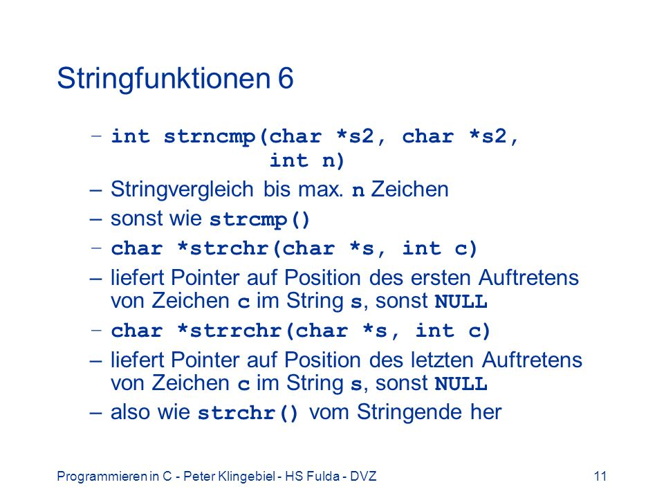 Stringfunktionen 6 int strncmp(char *s2, char *s2, int n)