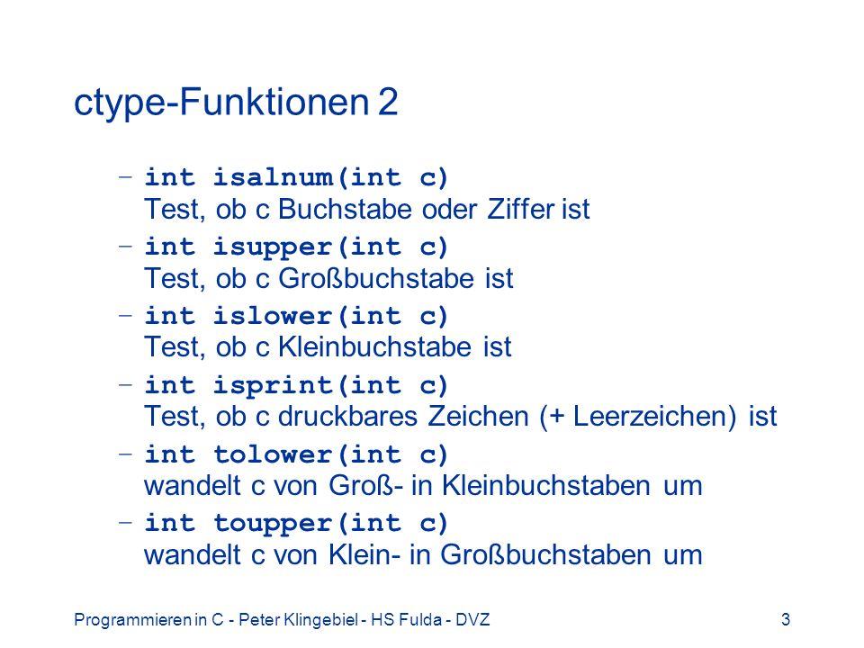 ctype-Funktionen 2 int isalnum(int c) Test, ob c Buchstabe oder Ziffer ist. int isupper(int c) Test, ob c Großbuchstabe ist.