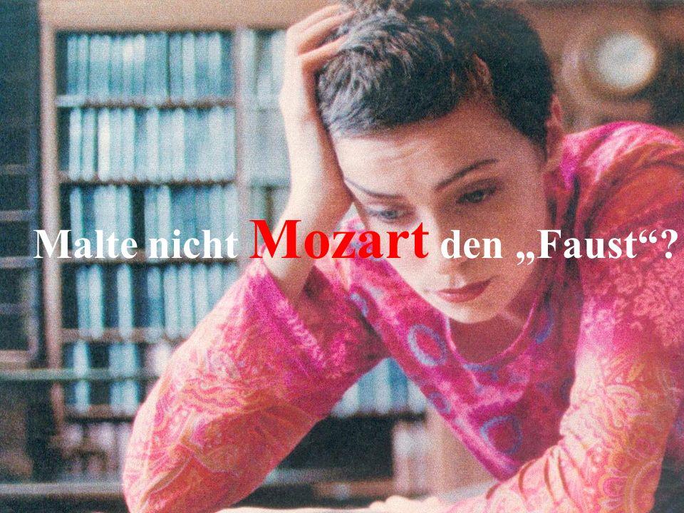 "Malte nicht Mozart den ""Faust"