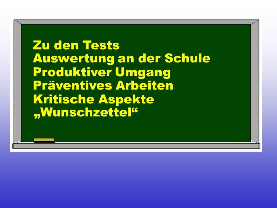 Zu den Tests Auswertung an der Schule. Produktiver Umgang. Präventives Arbeiten. Kritische Aspekte.