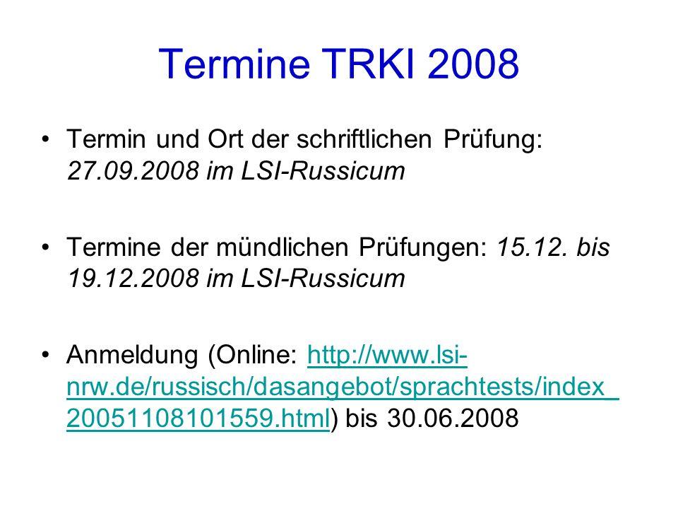 Termine TRKI 2008 Termin und Ort der schriftlichen Prüfung: 27.09.2008 im LSI-Russicum.