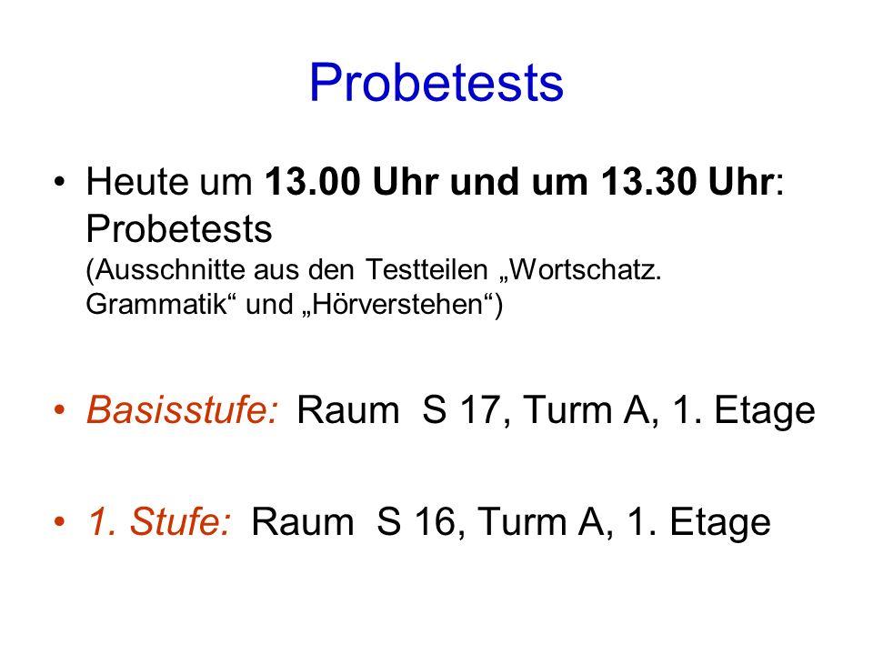 """Probetests Heute um 13.00 Uhr und um 13.30 Uhr: Probetests (Ausschnitte aus den Testteilen """"Wortschatz. Grammatik und """"Hörverstehen )"""