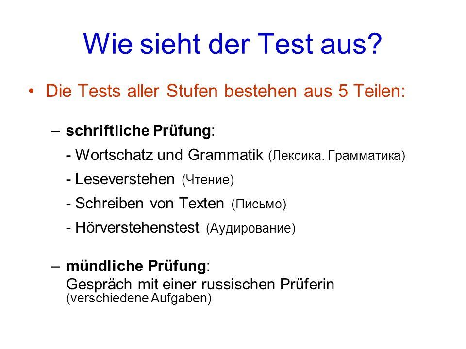 Wie sieht der Test aus Die Tests aller Stufen bestehen aus 5 Teilen: