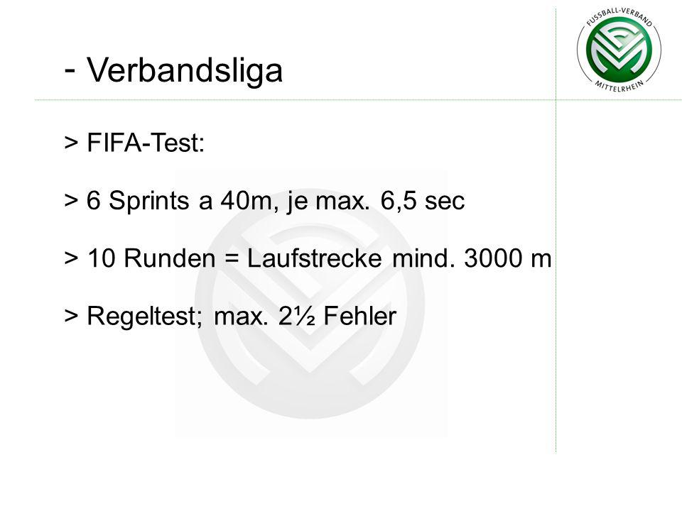 - Verbandsliga FIFA-Test: 6 Sprints a 40m, je max. 6,5 sec