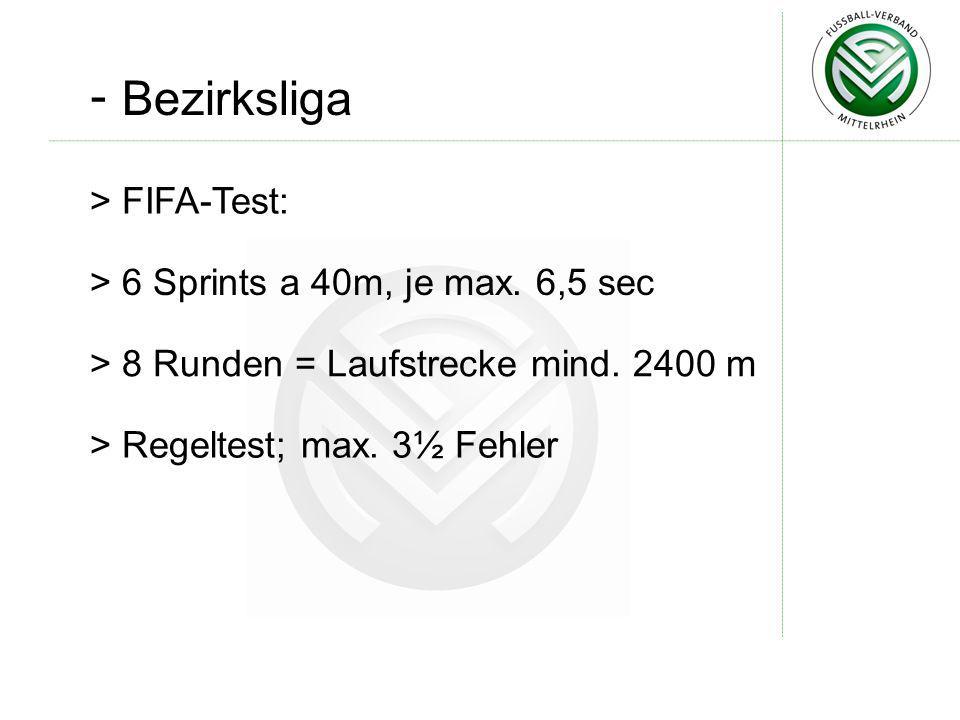 - Bezirksliga FIFA-Test: 6 Sprints a 40m, je max. 6,5 sec
