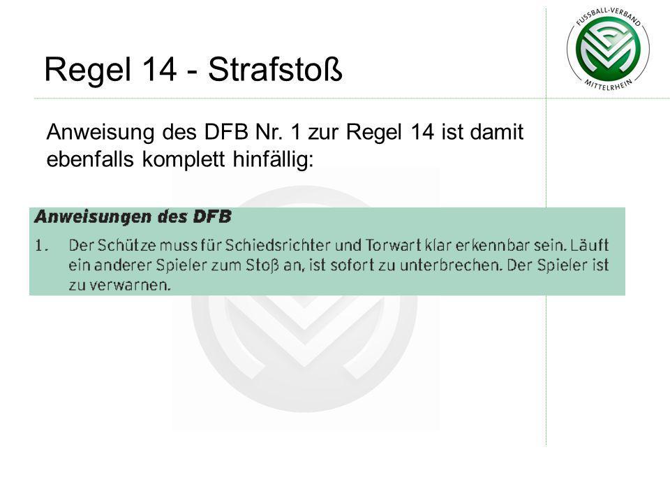 Regel 14 - Strafstoß Anweisung des DFB Nr. 1 zur Regel 14 ist damit ebenfalls komplett hinfällig: