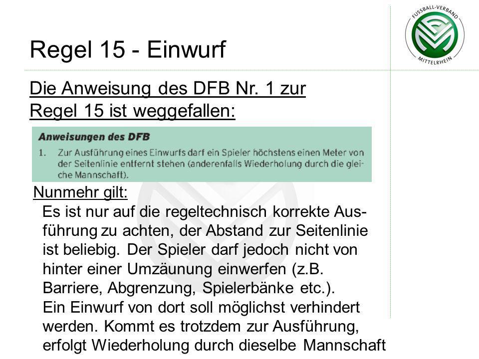 Regel 15 - Einwurf Die Anweisung des DFB Nr. 1 zur Regel 15 ist weggefallen: Nunmehr gilt:
