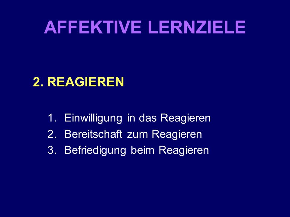 AFFEKTIVE LERNZIELE 2. REAGIEREN Einwilligung in das Reagieren