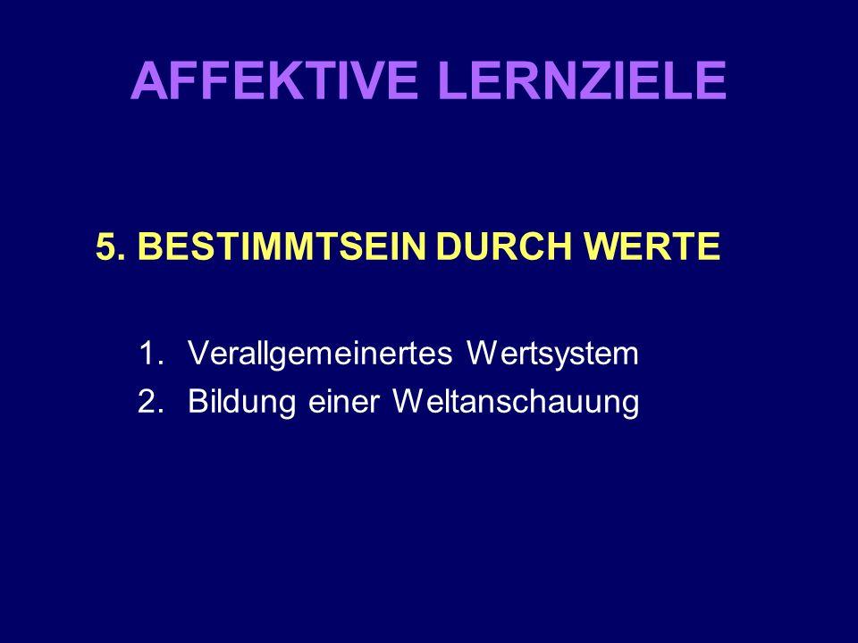 AFFEKTIVE LERNZIELE 5. BESTIMMTSEIN DURCH WERTE