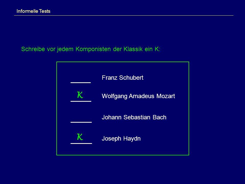 K K Schreibe vor jedem Komponisten der Klassik ein K: Franz Schubert