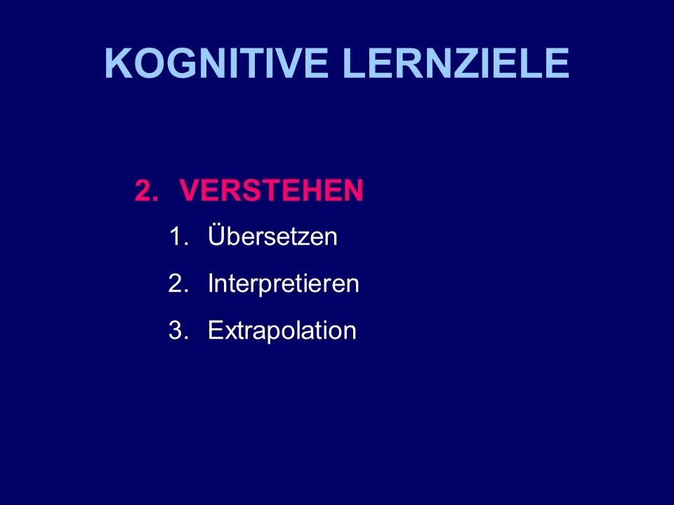 KOGNITIVE LERNZIELE 2. VERSTEHEN Übersetzen Interpretieren