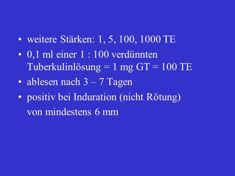 weitere Stärken: 1, 5, 100, 1000 TE 0,1 ml einer 1 : 100 verdünnten Tuberkulinlösung = 1 mg GT = 100 TE.