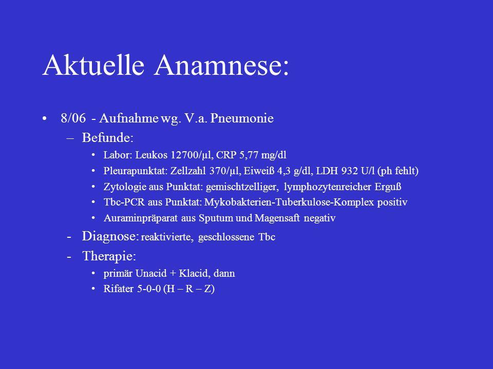 Aktuelle Anamnese: 8/06 - Aufnahme wg. V.a. Pneumonie Befunde:
