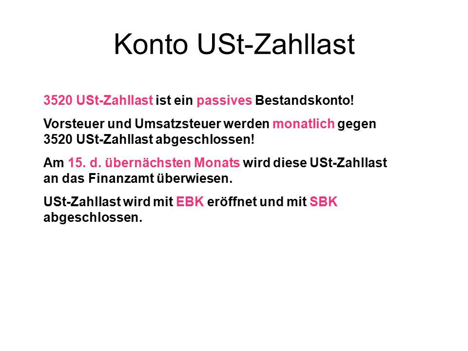 Konto USt-Zahllast 3520 USt-Zahllast ist ein passives Bestandskonto!