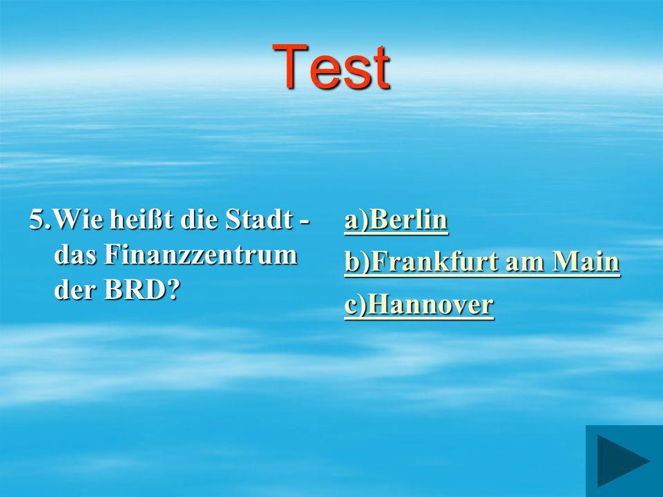 Test 5.Wie heißt die Stadt - das Finanzzentrum der BRD a)Berlin