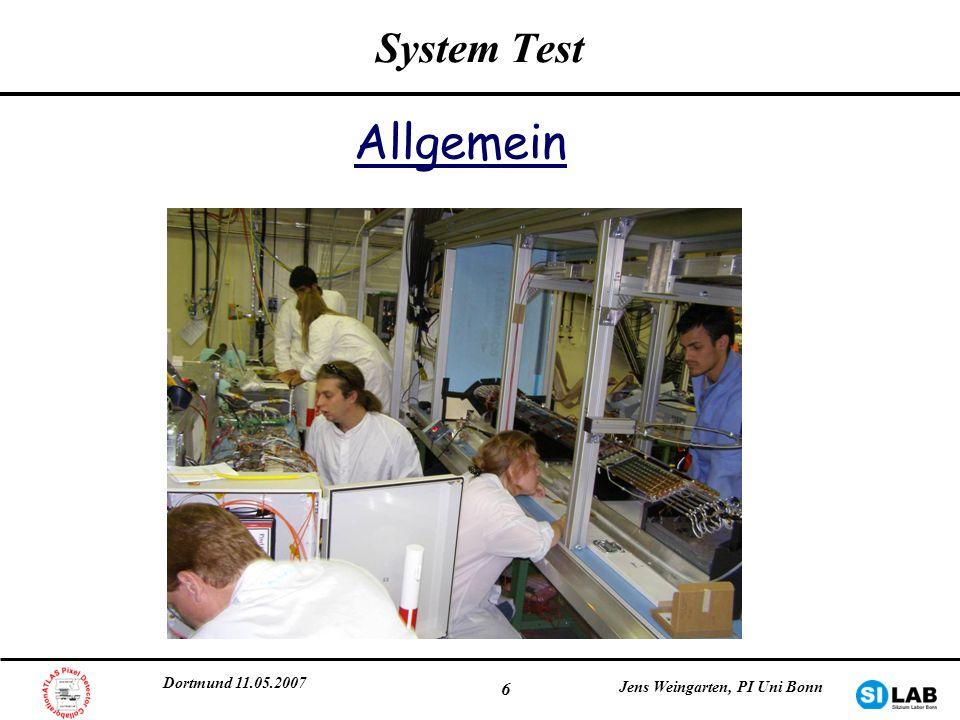 System Test Allgemein Dortmund 11.05.2007 Jens Weingarten, PI Uni Bonn
