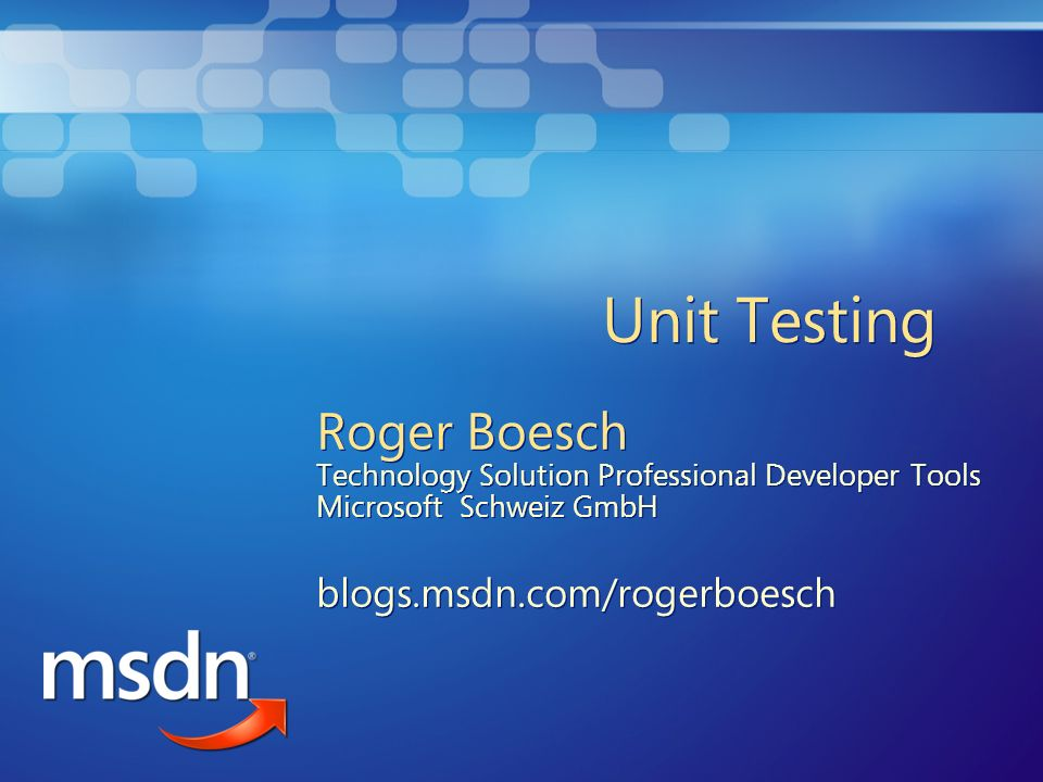 Unit Testing Roger Boesch Technology Solution Professional Developer Tools Microsoft Schweiz GmbH.