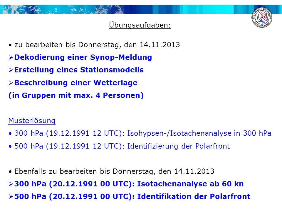 Übungsaufgaben: zu bearbeiten bis Donnerstag, den 14.11.2013. Dekodierung einer Synop-Meldung. Erstellung eines Stationsmodells.