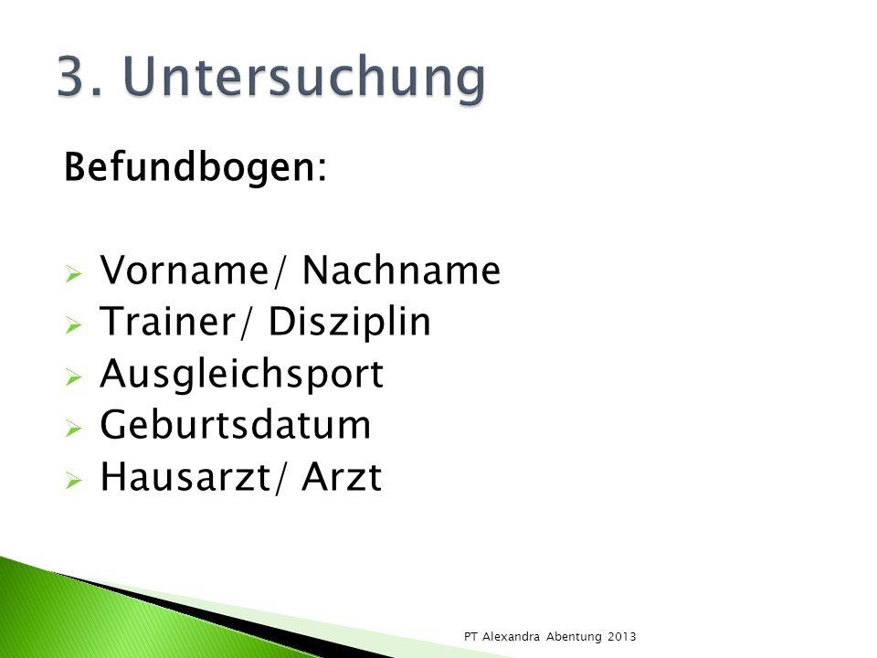 3. Untersuchung Befundbogen: Vorname/ Nachname Trainer/ Disziplin