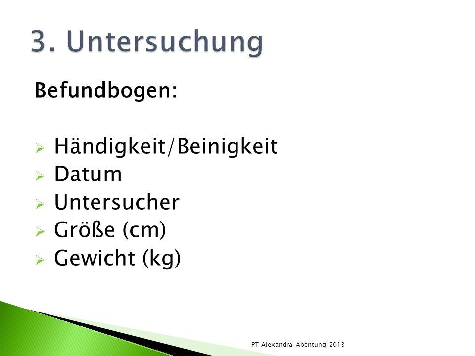 3. Untersuchung Befundbogen: Händigkeit/Beinigkeit Datum Untersucher
