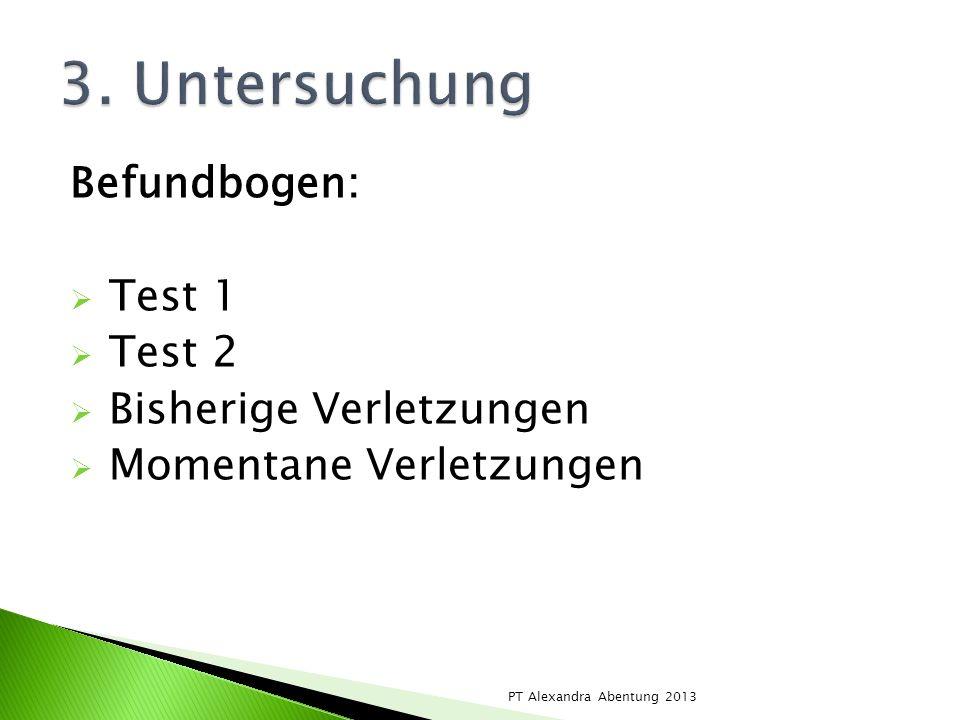 3. Untersuchung Befundbogen: Test 1 Test 2 Bisherige Verletzungen