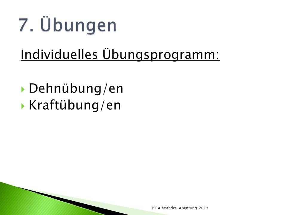 7. Übungen Individuelles Übungsprogramm: Dehnübung/en Kraftübung/en