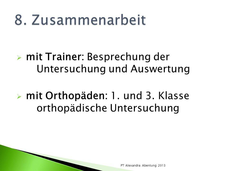 8. Zusammenarbeitmit Trainer: Besprechung der Untersuchung und Auswertung. mit Orthopäden: 1. und 3. Klasse orthopädische Untersuchung.