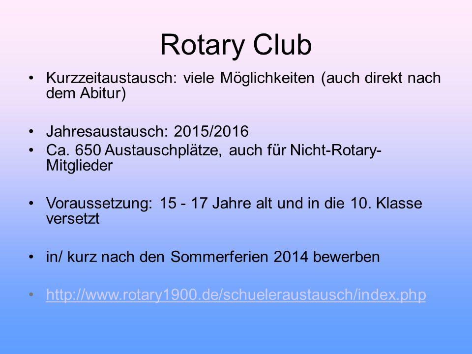 Rotary Club Kurzzeitaustausch: viele Möglichkeiten (auch direkt nach dem Abitur) Jahresaustausch: 2015/2016.