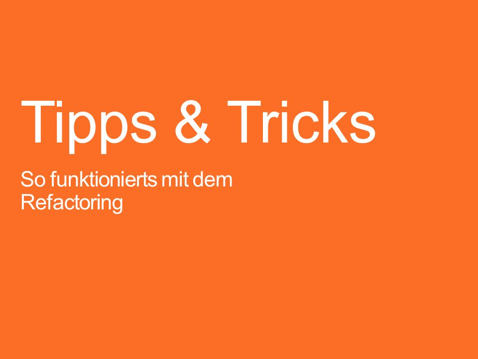 Tipps & Tricks So funktionierts mit dem Refactoring