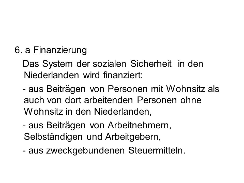 6. a Finanzierung Das System der sozialen Sicherheit in den Niederlanden wird finanziert: