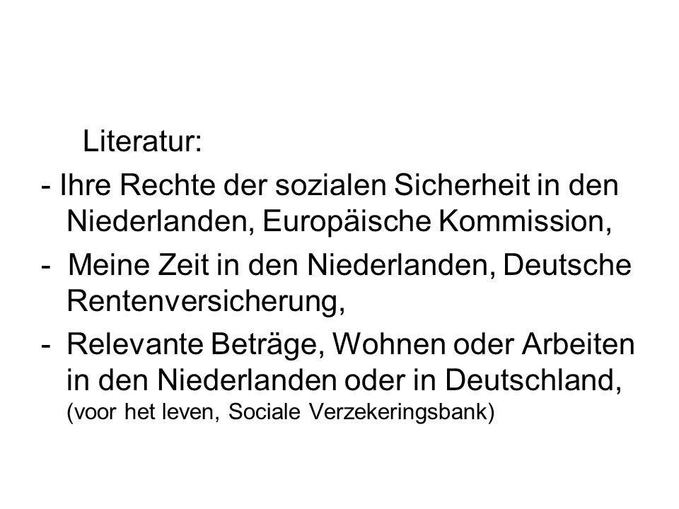 Literatur: - Ihre Rechte der sozialen Sicherheit in den Niederlanden, Europäische Kommission,