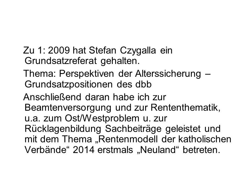 Zu 1: 2009 hat Stefan Czygalla ein Grundsatzreferat gehalten.