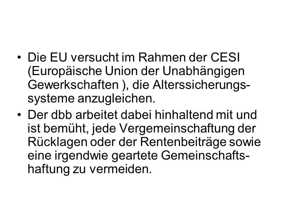 Die EU versucht im Rahmen der CESI (Europäische Union der Unabhängigen Gewerkschaften ), die Alterssicherungs- systeme anzugleichen.