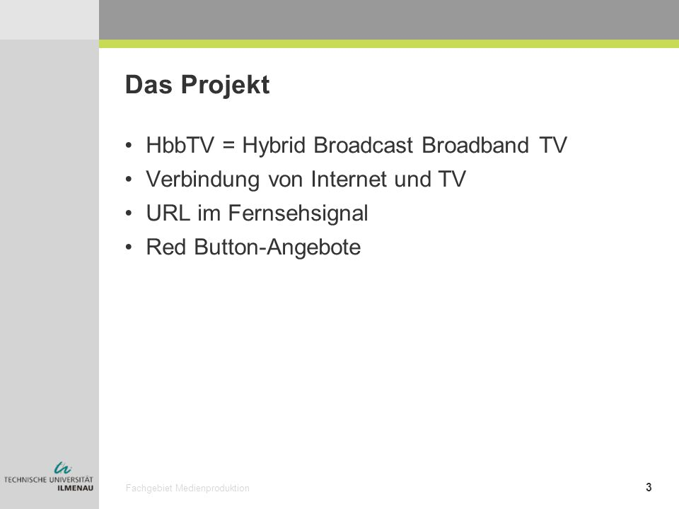 Das Projekt HbbTV = Hybrid Broadcast Broadband TV