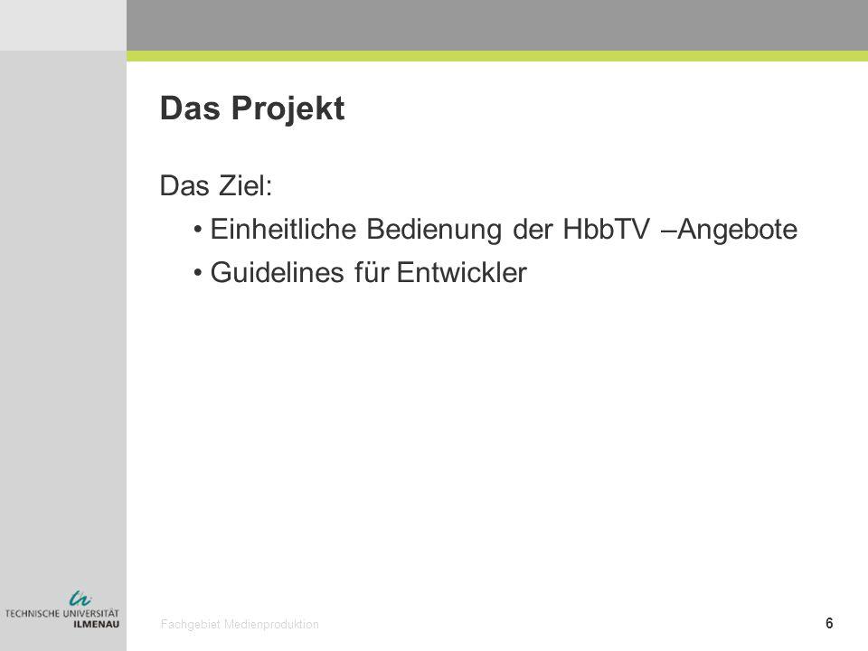 Das Projekt Das Ziel: Einheitliche Bedienung der HbbTV –Angebote