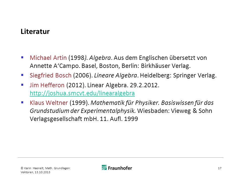 Literatur Michael Artin (1998). Algebra. Aus dem Englischen übersetzt von Annette A'Campo. Basel, Boston, Berlin: Birkhäuser Verlag.