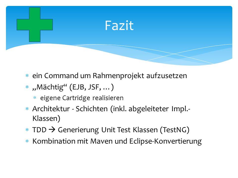 "Fazit ein Command um Rahmenprojekt aufzusetzen ""Mächtig (EJB, JSF, …)"