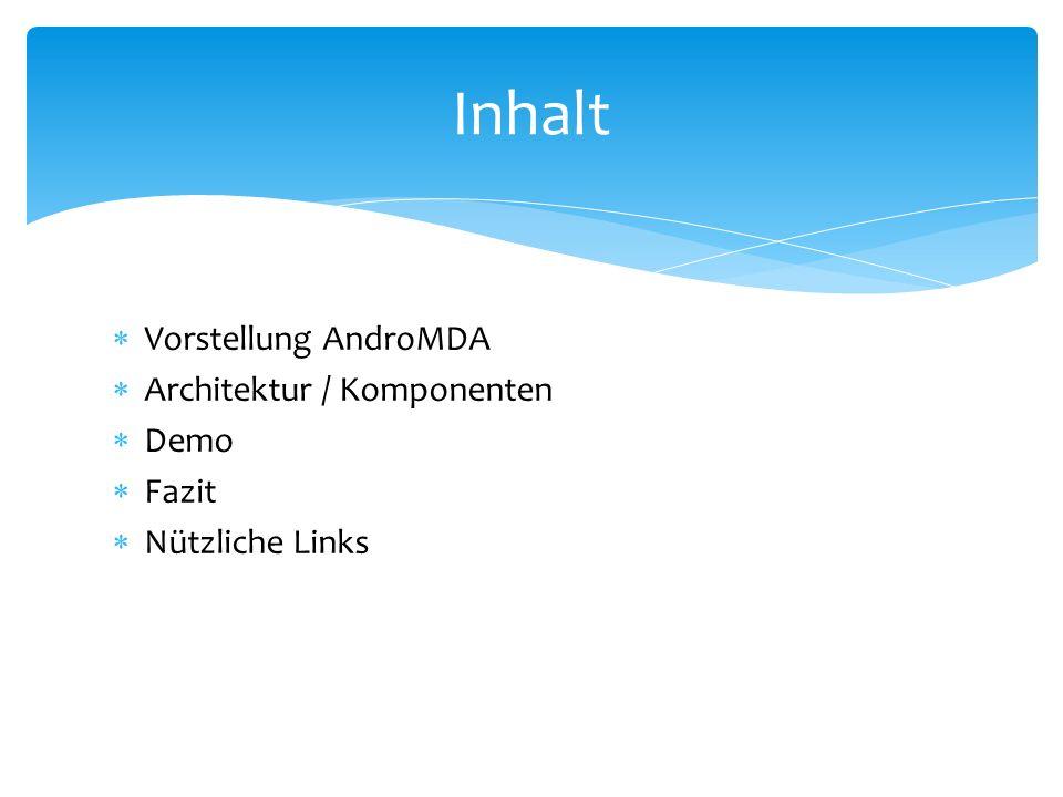 Inhalt Vorstellung AndroMDA Architektur / Komponenten Demo Fazit