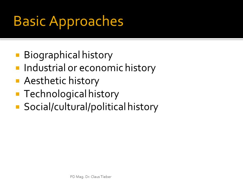 Basic Approaches Biographical history Industrial or economic history