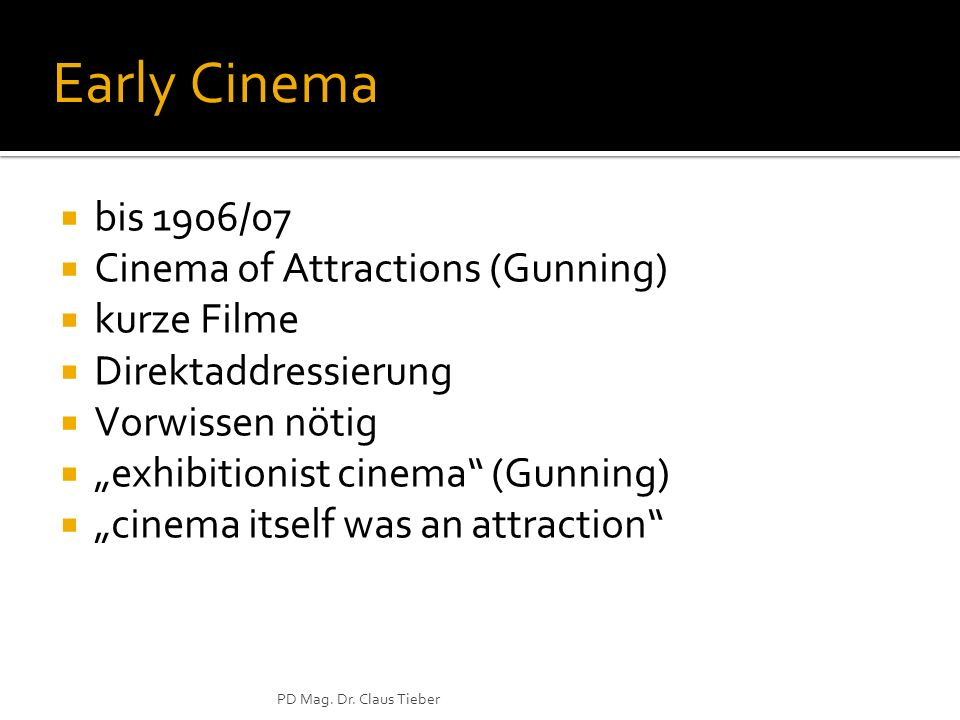 Early Cinema bis 1906/07 Cinema of Attractions (Gunning) kurze Filme