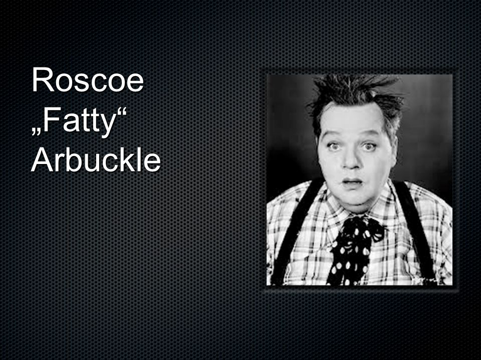 "Roscoe ""Fatty Arbuckle"