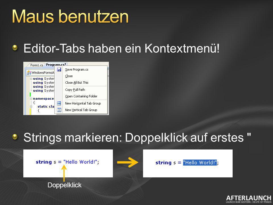 Maus benutzen Editor-Tabs haben ein Kontextmenü!