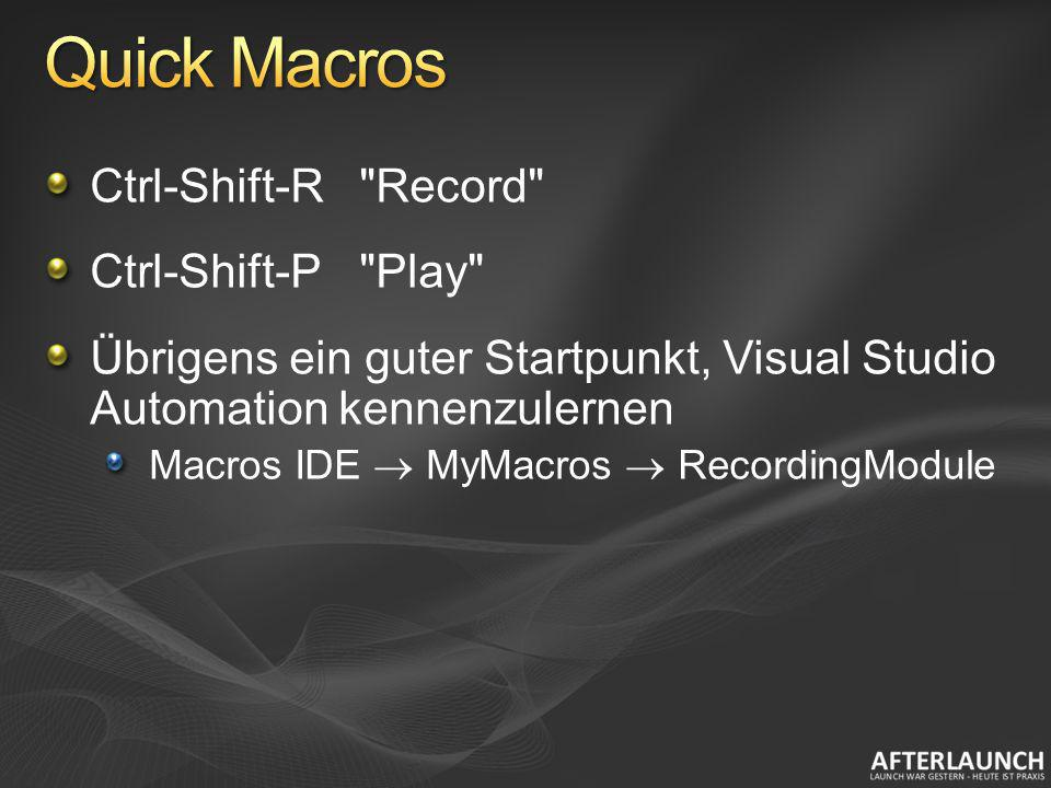 Quick Macros Ctrl-Shift-R Record Ctrl-Shift-P Play