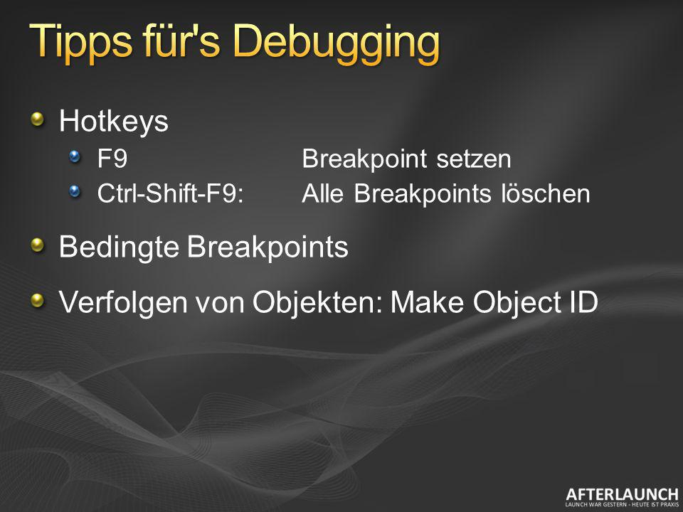 Tipps für s Debugging Hotkeys Bedingte Breakpoints